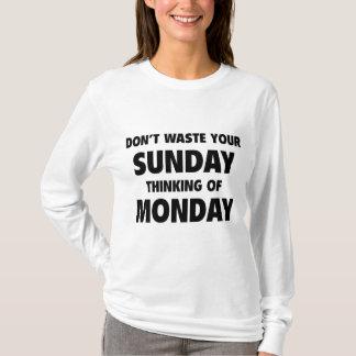 Don't Waste Your Sunday Thinking Of Monday T-Shirt