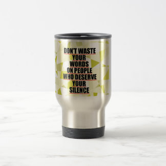Don't waste your words... travel mug