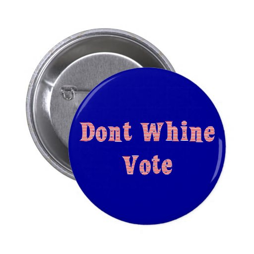 Don't Whine Vote Pinback Buttons