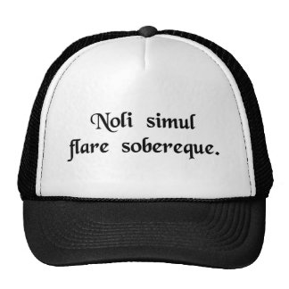 Don't whistle and drink at the same time. trucker hat