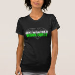 Don't Wish For It - It Works Global tshirt