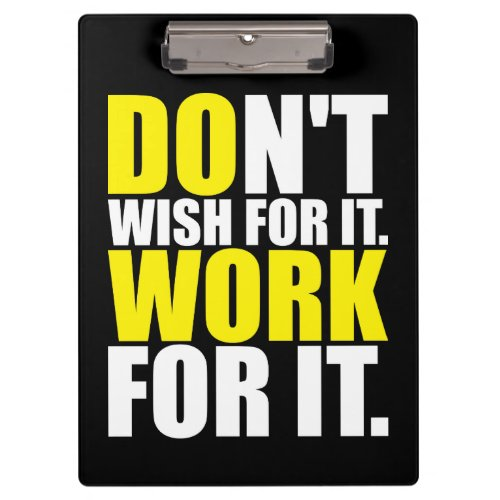 Don't Wish For It. Work For It. - Motivational Clipboard