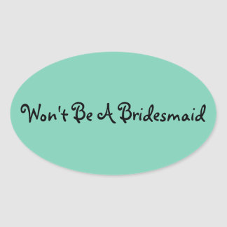 Don't/Won't Be A Bridesmaid stickers