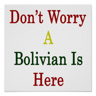 Don't Worry A Bolivian Is Here Print