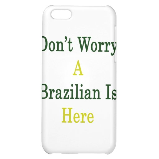 Don't Worry A Brazilian Is Here iPhone 5C Cases