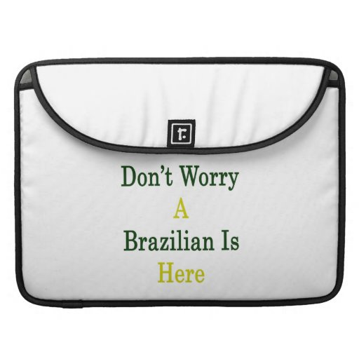 Don't Worry A Brazilian Is Here Sleeves For MacBooks