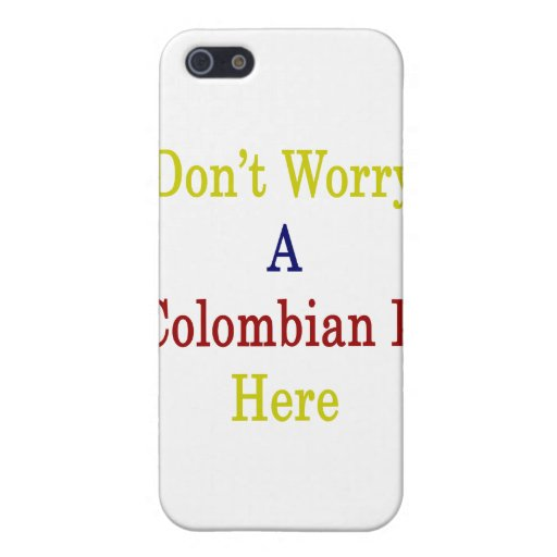 Don't Worry A Colombian Is Here iPhone 5 Covers