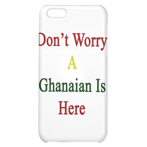 Don't Worry A Ghanaian Is Here Cover For iPhone 5C