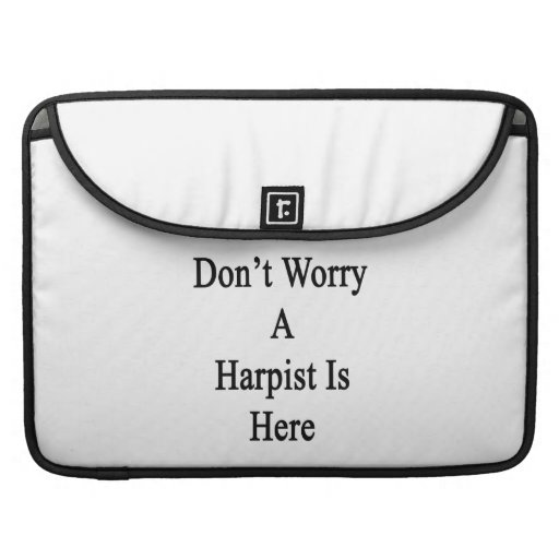 Don't Worry A Harpist Is Here MacBook Pro Sleeves