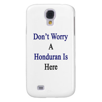 Don't Worry A Honduran Is Here Galaxy S4 Case