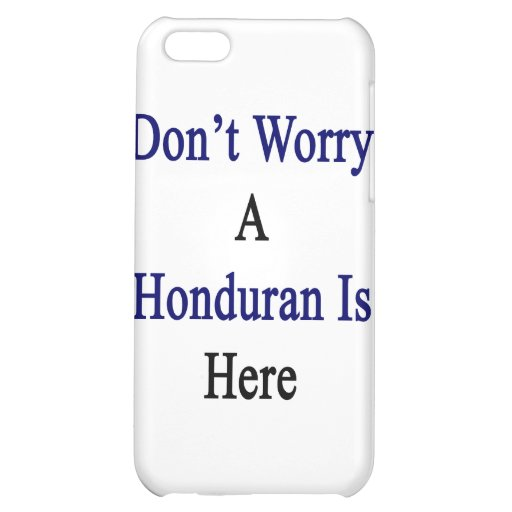 Don't Worry A Honduran Is Here iPhone 5C Case