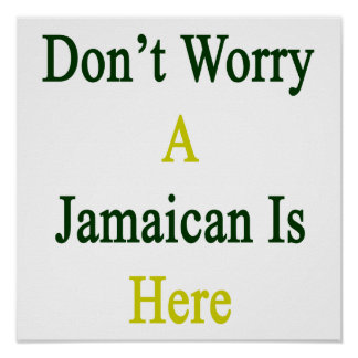 Don't Worry A Jamaican Is Here Poster