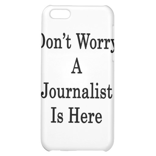 Don't Worry A Journalist Is Here iPhone 5C Cases