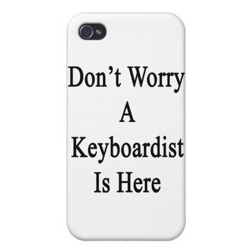 Don't Worry A Keyboardist Is Here.png iPhone 4/4S Case