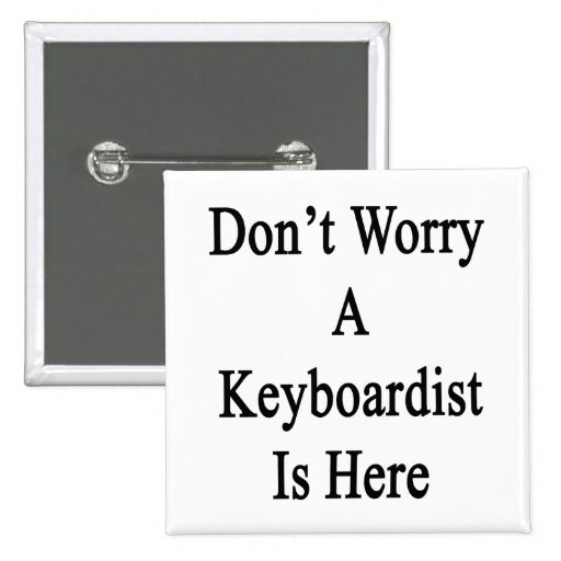 Don't Worry A Keyboardist Is Here.png Pin