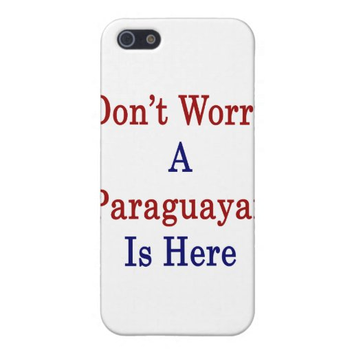 Don't Worry A Paraguayan Is Here Covers For iPhone 5