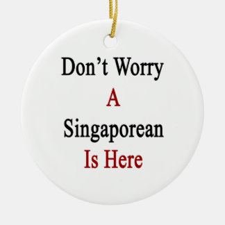 Don't Worry A Singaporean Is Here Christmas Tree Ornaments