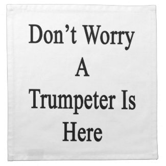 Don't Worry A Trumpeter Is Here Cloth Napkin