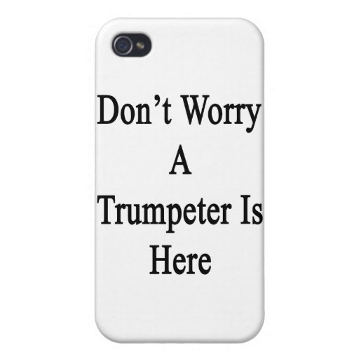 Don't Worry A Trumpeter Is Here iPhone 4/4S Cases
