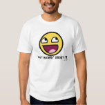 Don't Worry About It! Shirt