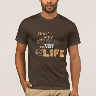 Don't worry about my life T-Shirt