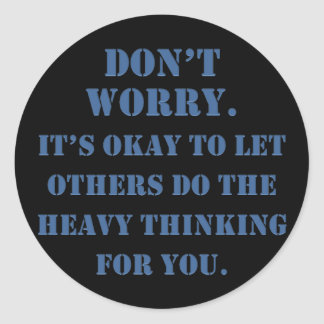 Don't Worry About Plagiarism Classic Round Sticker