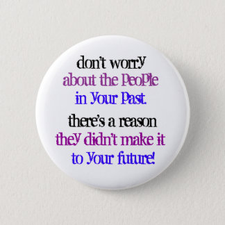don't worry about the people in your past button