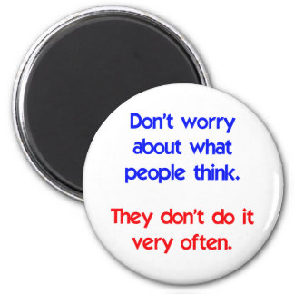 Don't worry about what people think 2 inch round magnet