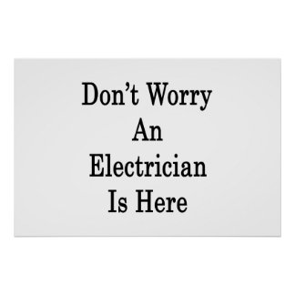 Don't Worry An Electrician Is Here Posters