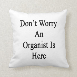 Don't Worry An Organist Is Here Throw Pillows