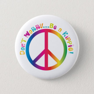 Don't Worry...Be a Hippie Pinback Button