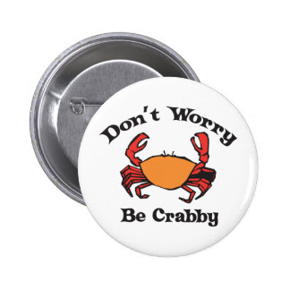 Don't Worry - Be Crabby 2 Inch Round Button