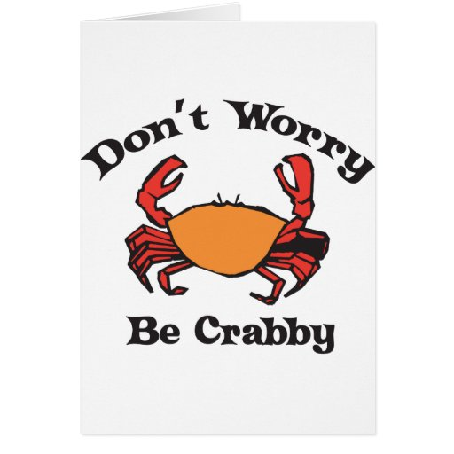 Don't Worry - Be Crabby Card | Zazzle