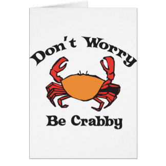 Don't Worry - Be Crabby Greeting Card