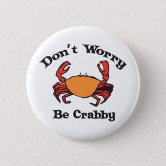 Don't Worry - Be Crabby Pinback Button