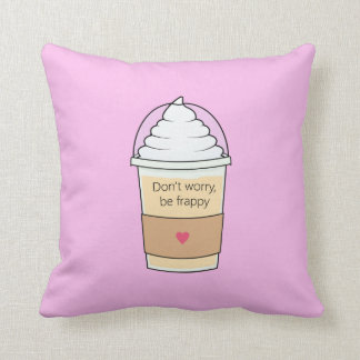 Don't Worry Be Frappy Cushion