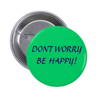 DONT WORRY BE HAPPY PINBACK BUTTON