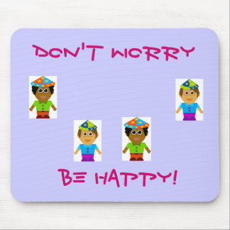 Don't Worry, Be Happy! Mouse Pad