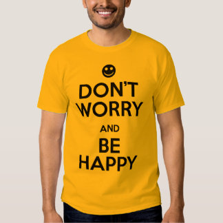 Don't Worry Be Happy T-Shirt