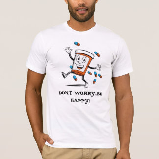 DON'T WORRY...BE HAPPY! T-Shirt