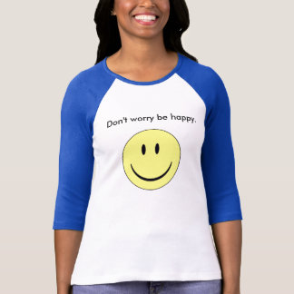 Don't worry be happy. T-Shirt