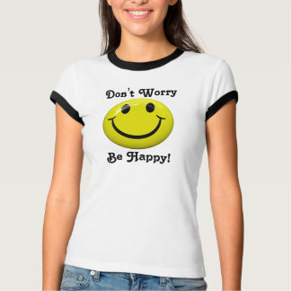 Don't Worry Be Happy T Shirt
