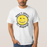 Don't Worry Be Happy T-Shirt, Smiley Face Tshirt