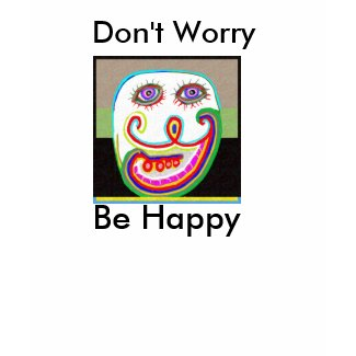 Don't Worry, Be Happy zazzle_shirt