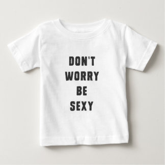 Don't worry, be sexy baby T-Shirt