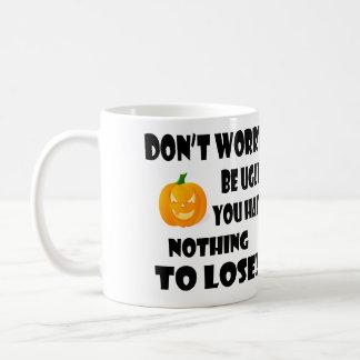 Don't Worry be Ugly - Coffee Mug