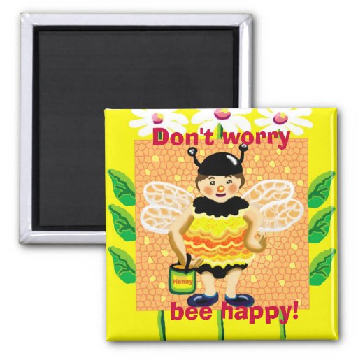 Don't worry, bee happy! 2 inch square magnet
