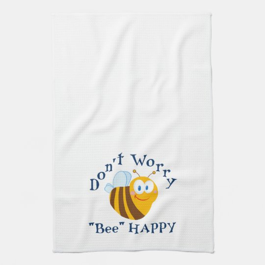 Don T Worry Quot Bee Quot Happy Kitchen Towel Zazzle