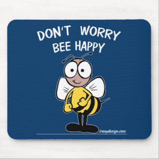 Don't Worry Bee Happy Mouse Pad