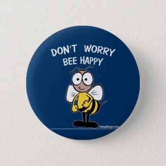 Don't Worry Bee Happy Pinback Button